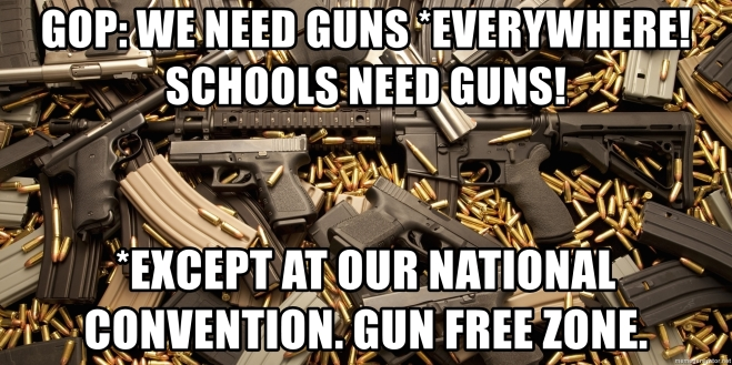 gop-we-need-guns-everywhere-schools-need-guns-except-at-our-national-convention-gun-free-zone